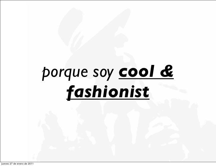 porque soy cool &                                fashionistjueves 27 de enero de 2011