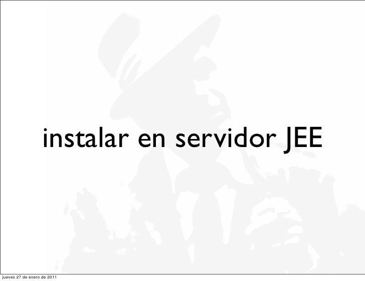 instalar en servidor JEEjueves 27 de enero de 2011