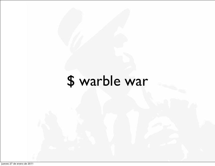 $ warble warjueves 27 de enero de 2011