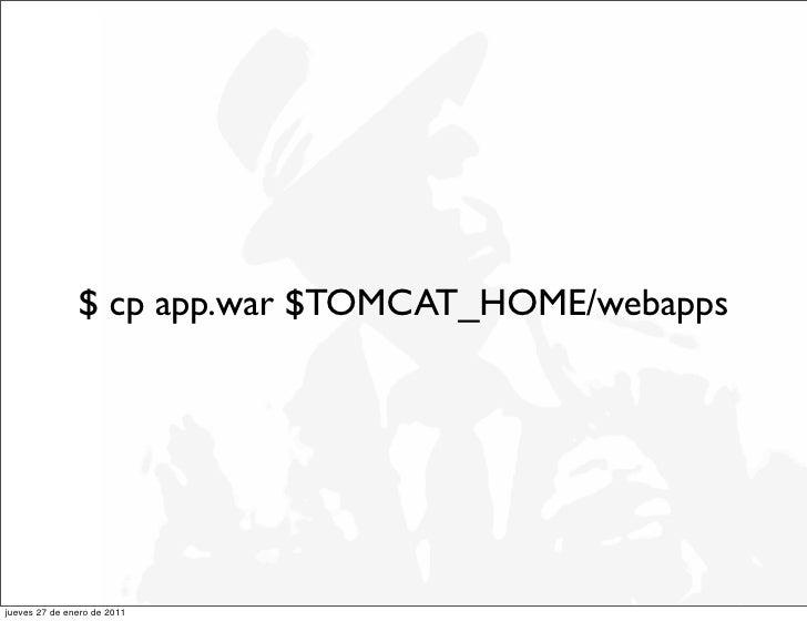 $ cp app.war $TOMCAT_HOME/webappsjueves 27 de enero de 2011