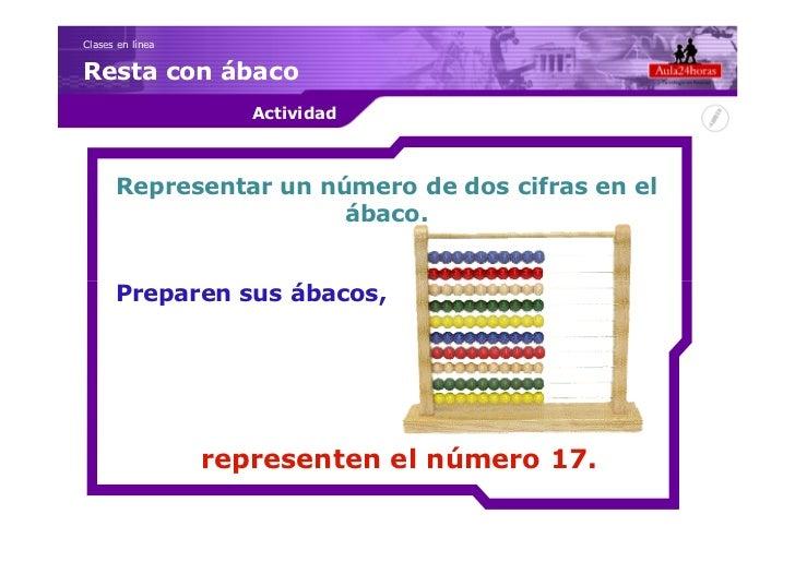 Clases en líneaResta con ábaco                     Actividad      Representar un número de dos cifras en el               ...