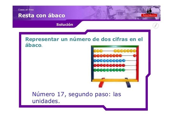 Clases en líneaResta con ábaco                    Solución      Representar un número de dos cifras en el      ábaco.     ...