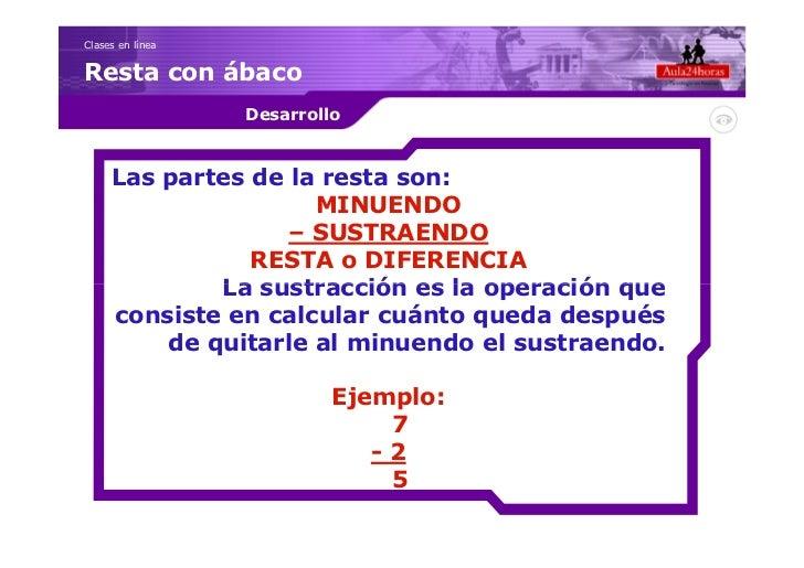 Clases en líneaResta con ábaco                  Desarrollo     Las partes de la resta son:                     MINUENDO   ...