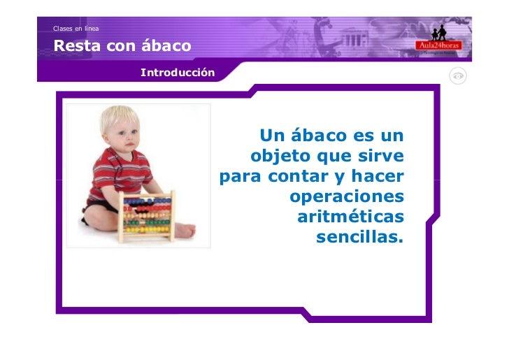 Clases en líneaResta con ábaco                  Introducción                                     Un ábaco es un           ...