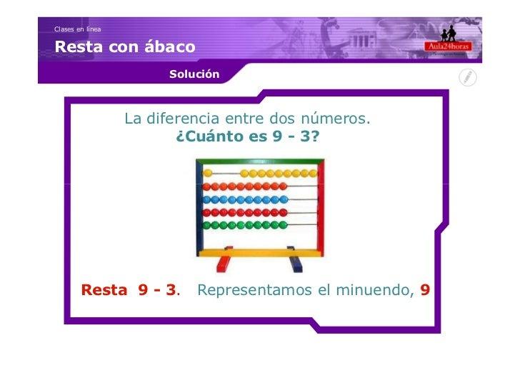 Clases en líneaResta con ábaco                       Solución                  La diferencia entre dos números.           ...