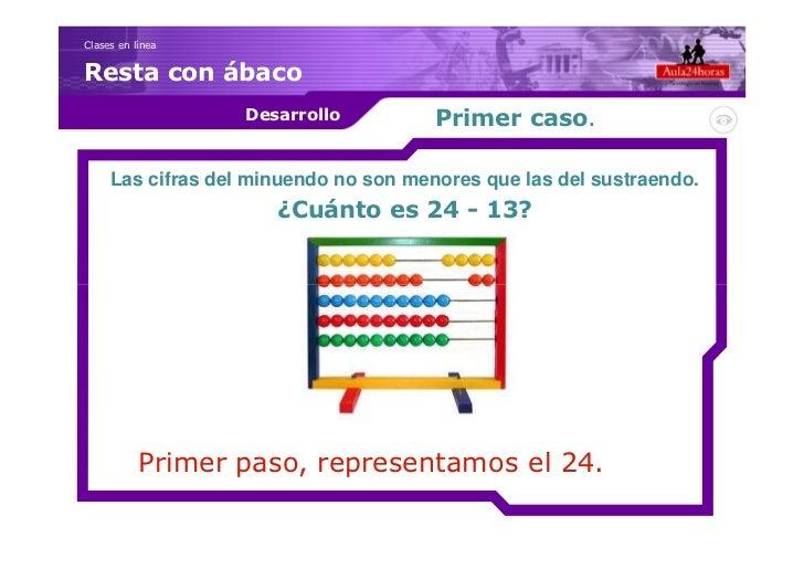 Clases en líneaResta con ábaco                   Desarrollo          Primer caso.     Las cifras del minuendo no son menor...