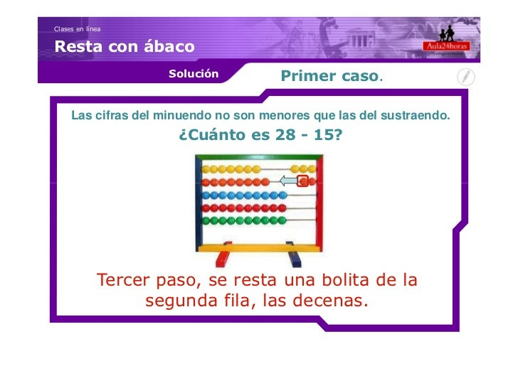 Clases en líneaResta con ábaco                     Solución          Primer caso.     Las cifras del minuendo no son menor...
