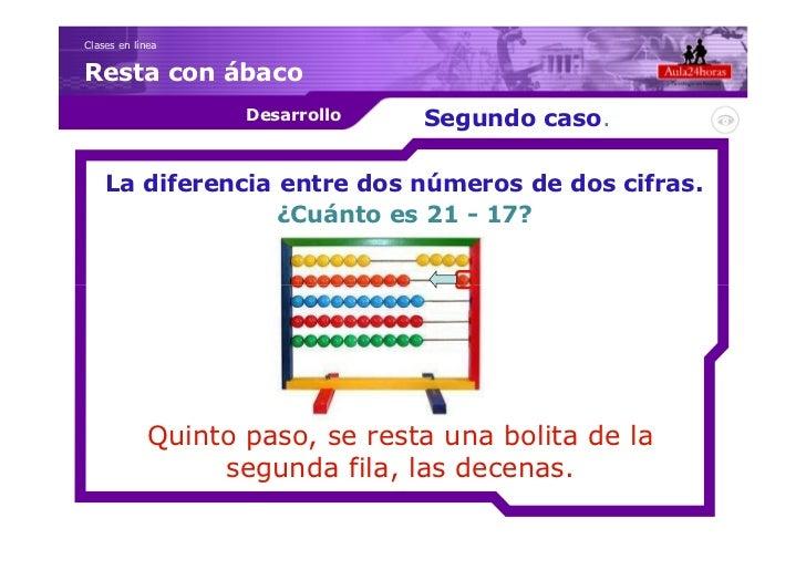 Clases en líneaResta con ábaco                    Desarrollo   Segundo caso.    La diferencia entre dos números de dos cif...