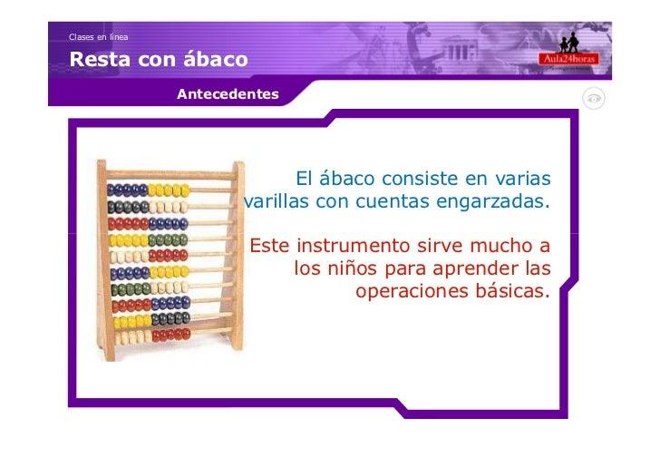 Clases en líneaResta con ábaco                  Antecedentes                                El ábaco consiste en varias   ...