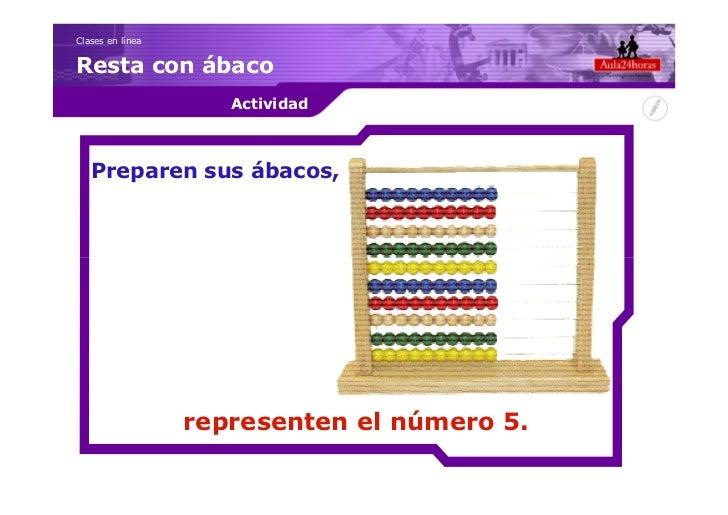 Clases en líneaResta con ábaco                     Actividad   Preparen sus ábacos,                  representen el número...
