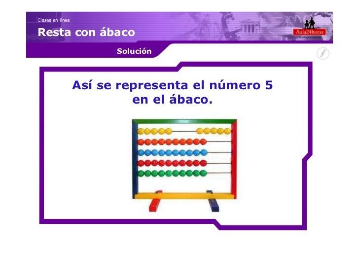 Clases en líneaResta con ábaco                        Solución                  Así se representa el número 5             ...