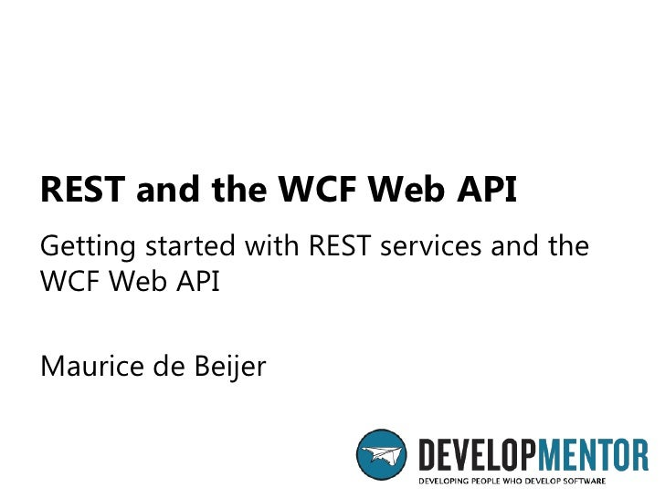 REST and the WCF Web API<br />Getting started with REST services and the WCF Web API<br />Maurice de Beijer<br />