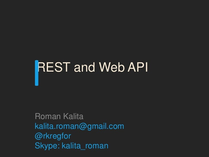 IREST and Web APIRoman Kalitakalita.roman@gmail.com@rkregforSkype: kalita_roman