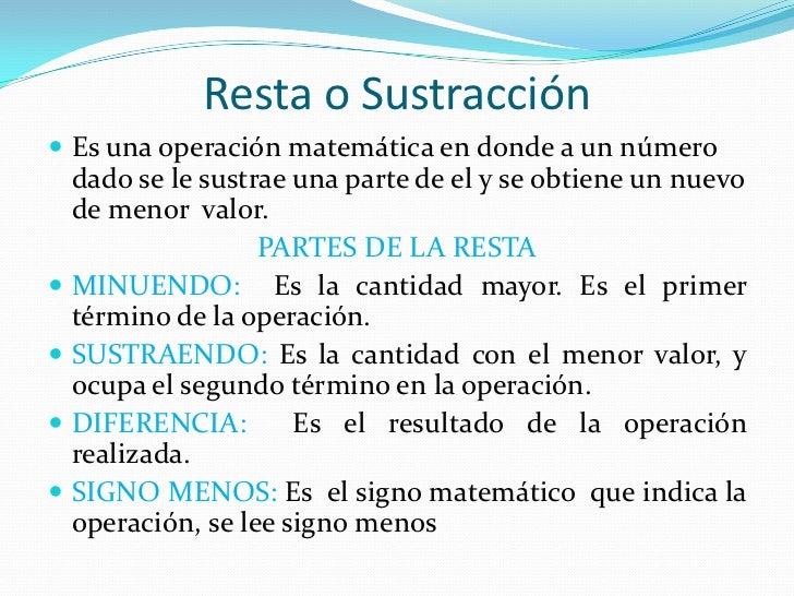 Resta o Sustracción <br />Es una operación matemática en donde a un número dado se le sustrae una parte de el y se obtiene...
