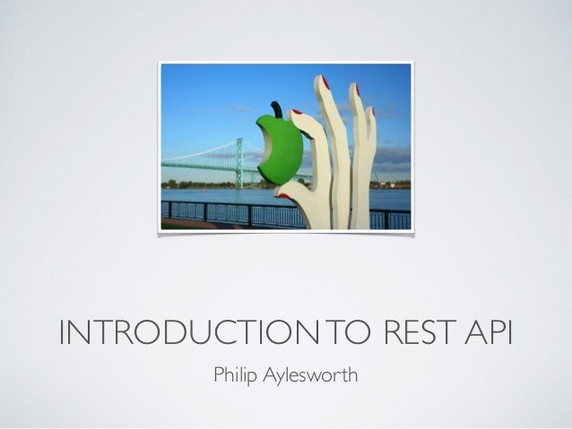 INTRODUCTIONTO REST API Philip Aylesworth