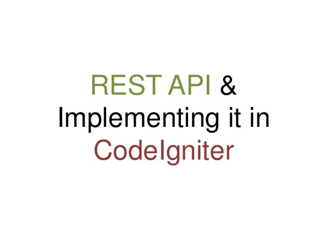 REST API &  Implementing it in  CodeIgniter