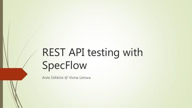 REST API testing with  SpecFlow  Aistė Stikliūtė @ Visma Lietuva