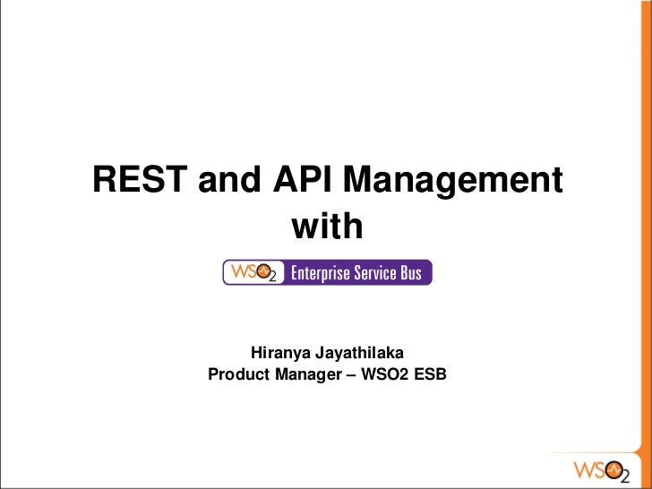 REST and API Management              with              Hiranya Jayathilaka         Product Manager – WSO2 ESB             ...
