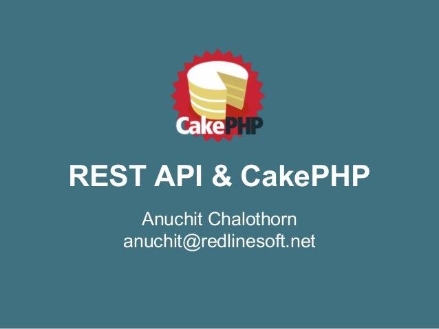 REST API & CakePHP Anuchit Chalothorn anuchit@redlinesoft.net