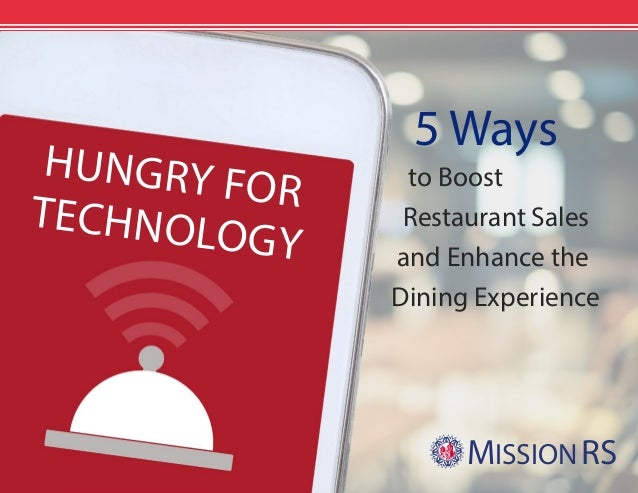 HUNGRY FORTECHNOLOGY 5 Ways to Boost Restaurant Sales and Enhance the Dining Experience MISSIONRS