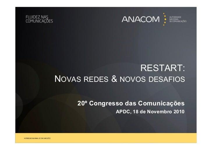 RESTART:NOVAS REDES & NOVOS DESAFIOS    20º Congresso das Comunicações              APDC, 18 de Novembro 2010