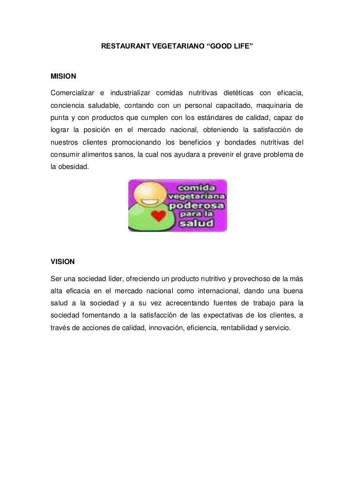 "RESTAURANT VEGETARIANO ""GOOD LIFE""<br />MISION<br />Comercializar e industrializar comidas nutritivas dietéticas con efica..."