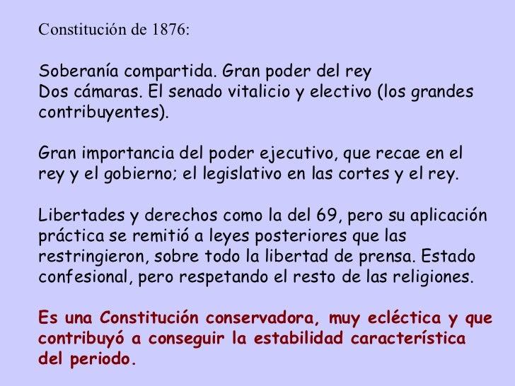 Constitución de 1876: Soberanía compartida. Gran poder del rey Dos cámaras. El senado vitalicio y electivo (los grandes co...
