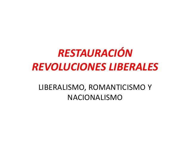 RESTAURACIÓNREVOLUCIONES LIBERALES LIBERALISMO, ROMANTICISMO Y         NACIONALISMO