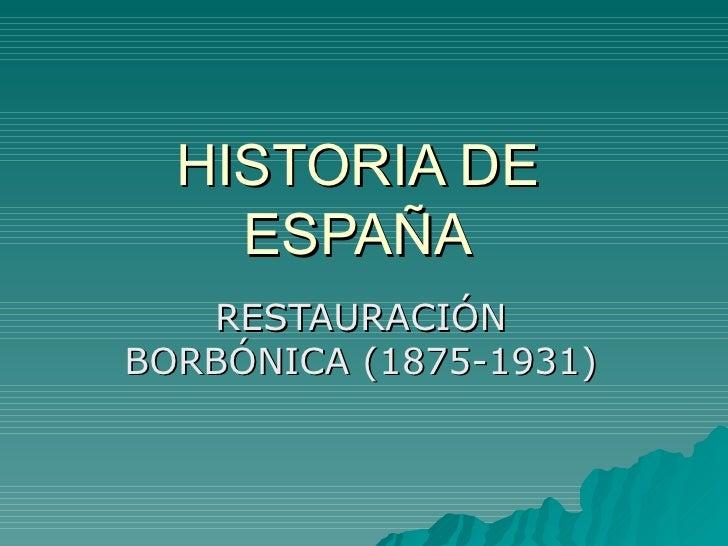 HISTORIA DE ESPAÑA RESTAURACIÓN BORBÓNICA (1875-1931)
