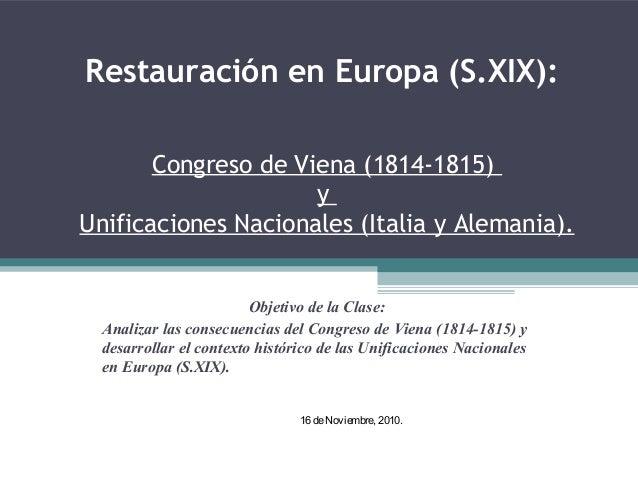 Restauración en Europa (S.XIX):  Congreso de Viena (1814-1815) y Unificaciones Nacionales (Italia y Alemania). Objetivo d...