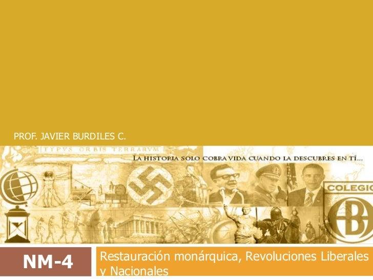 PROF. JAVIER BURDILES C.<br />Restauración monárquica, Revoluciones Liberales y Nacionales<br />NM-4<br />