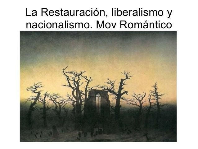La Restauración, liberalismo y nacionalismo. Mov Romántico
