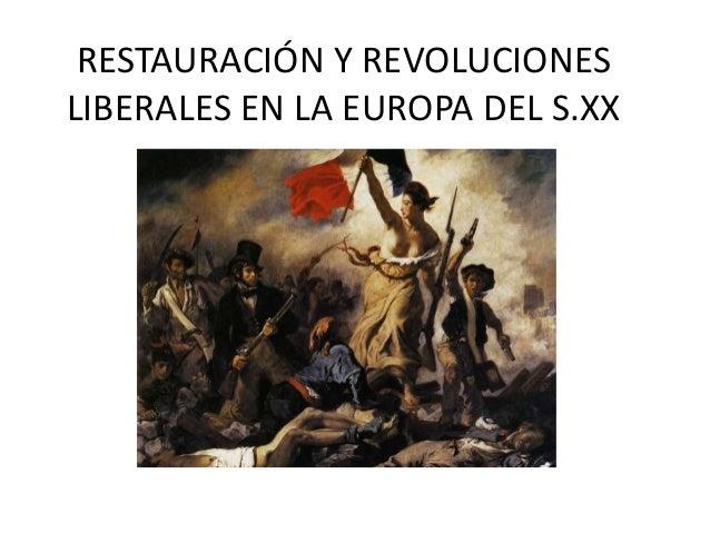RESTAURACIÓN Y REVOLUCIONES  LIBERALES EN LA EUROPA DEL S.XX