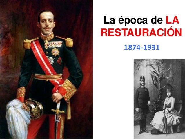 La época de LA RESTAURACIÓN 1874-1931