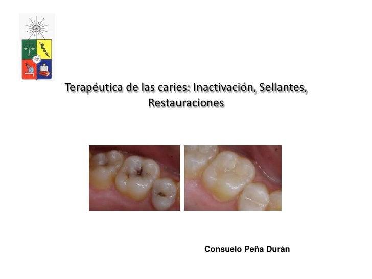 Terapéutica de las caries: Inactivación, Sellantes,                 Restauraciones                             Consuelo Pe...