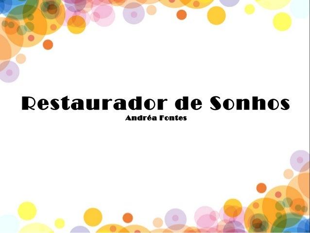 Restaurador de Sonhos Andréa Fontes