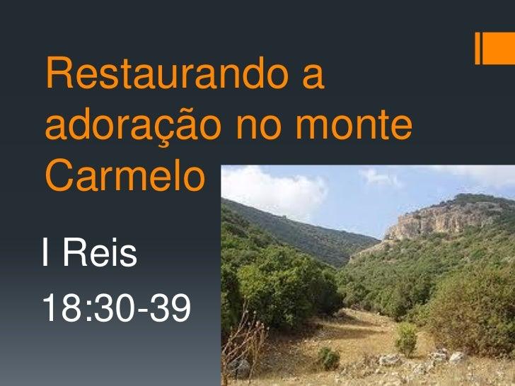 Restaurando aadoração no monteCarmeloI Reis18:30-39