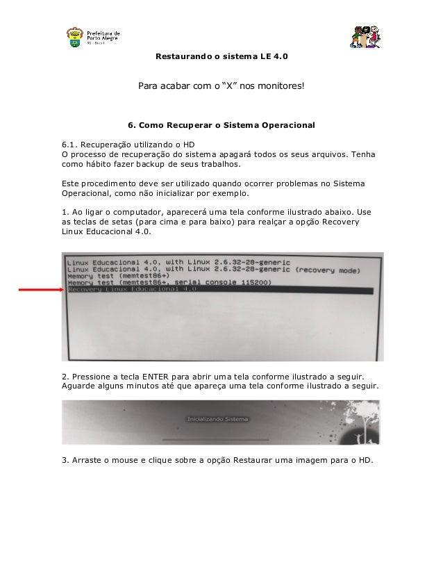 """Restaurando o sistema LE 4.0 Para acabar com o """"X"""" nos monitores! 6. Como Recuperar o Sistema Operacional 6.1. Recuperação..."""