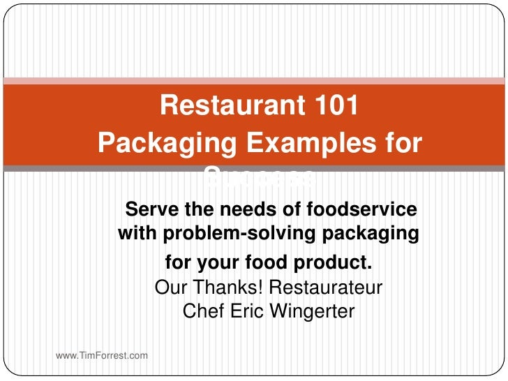Restaurant 101<br />Packaging Examples for Success<br />www.TimForrest.com<br />Serve the needs of foodservice with proble...