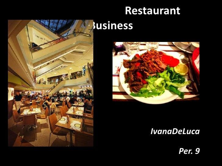 Restaurant Business<br />IvanaDeLuca<br />                                     Per. 9<br />
