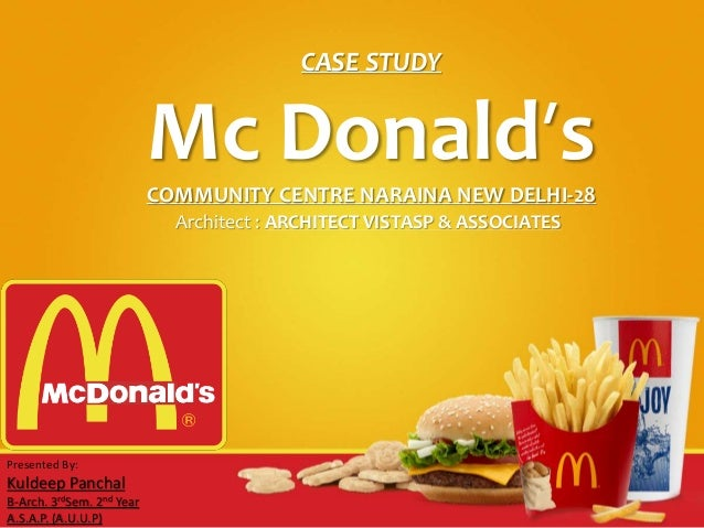 CASE STUDY Mc Donald's COMMUNITY CENTRE NARAINA NEW DELHI-28 Architect : ARCHITECT VISTASP & ASSOCIATES Presented By: Kuld...