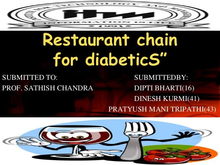 "Restaurant chain          for diabeticS""SUBMITTED TO:                SUBMITTEDBY:PROF. SATHISH CHANDRA        DIPTI BHARTI..."