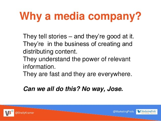 @ShellyKramer @MarketingProfs Why a media company? They tell stories – and they're good at it. They're in the business of ...