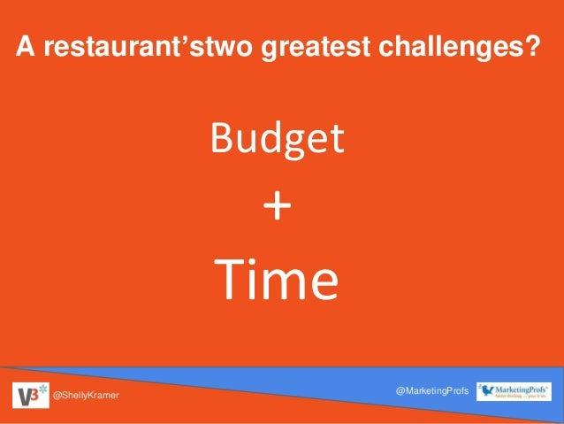 @ShellyKramer @MarketingProfs A restaurant'stwo greatest challenges? Budget + Time