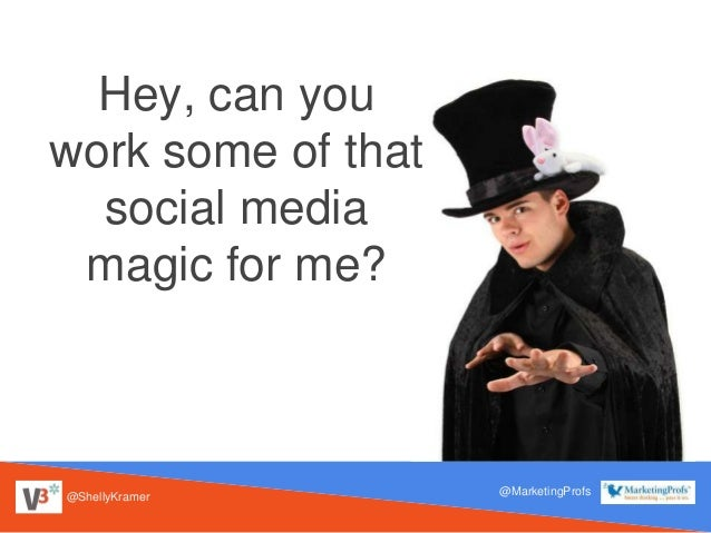 @ShellyKramer @MarketingProfs Hey, can you work some of that social media magic for me?