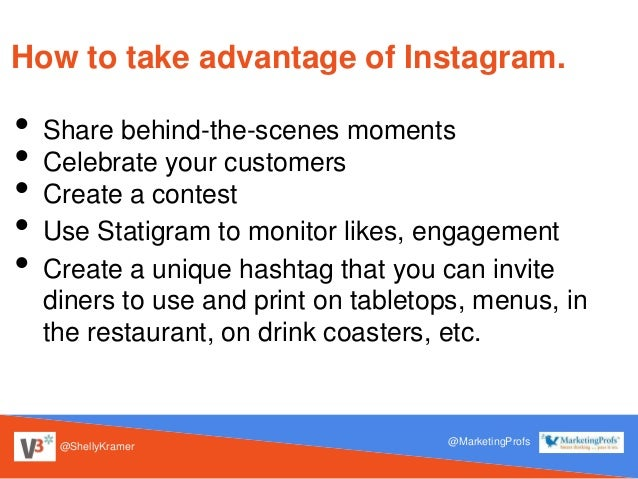 @ShellyKramer @MarketingProfs How to take advantage of Instagram. • Share behind-the-scenes moments • Celebrate your custo...