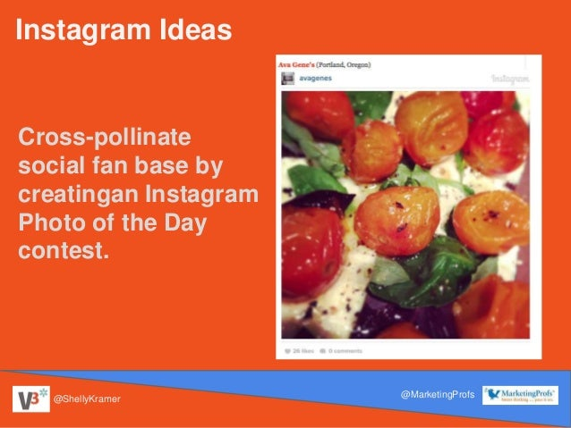 @ShellyKramer @MarketingProfs Instagram Ideas Cross-pollinate social fan base by creatingan Instagram Photo of the Day con...