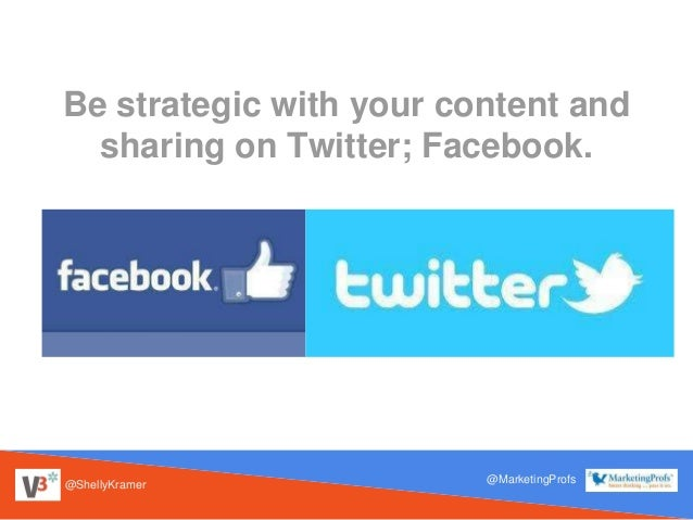 @ShellyKramer @MarketingProfs Be strategic with your content and sharing on Twitter; Facebook.