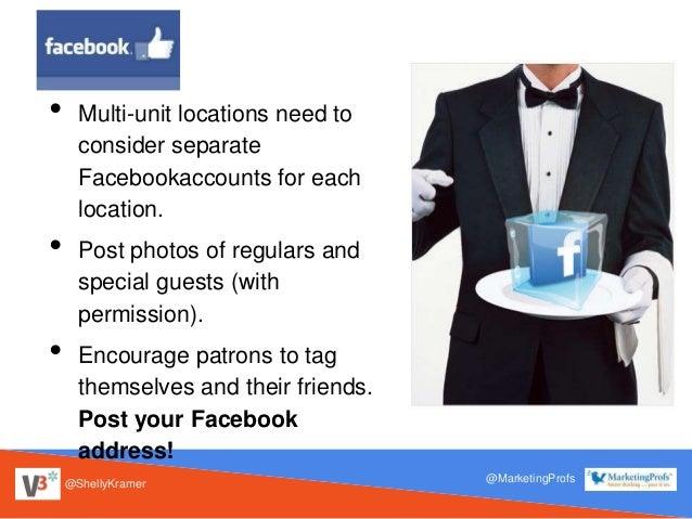 @ShellyKramer @MarketingProfs • Multi-unit locations need to consider separate Facebookaccounts for each location. • Post ...