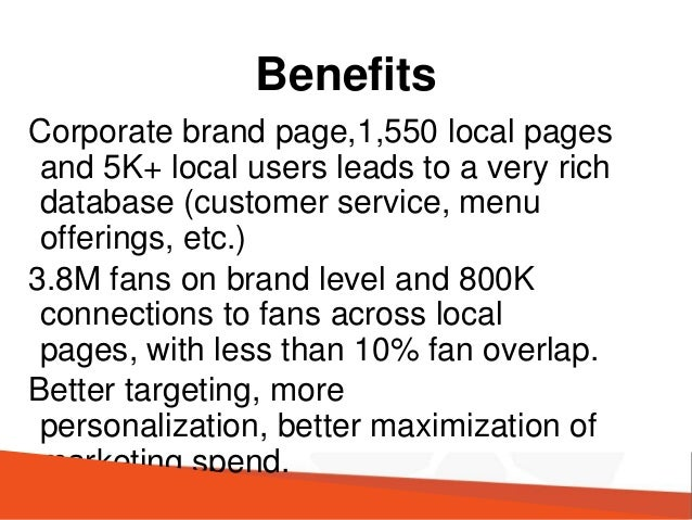 Benefits Corporate brand page,1,550 local pages and 5K+ local users leads to a very rich database (customer service, menu ...